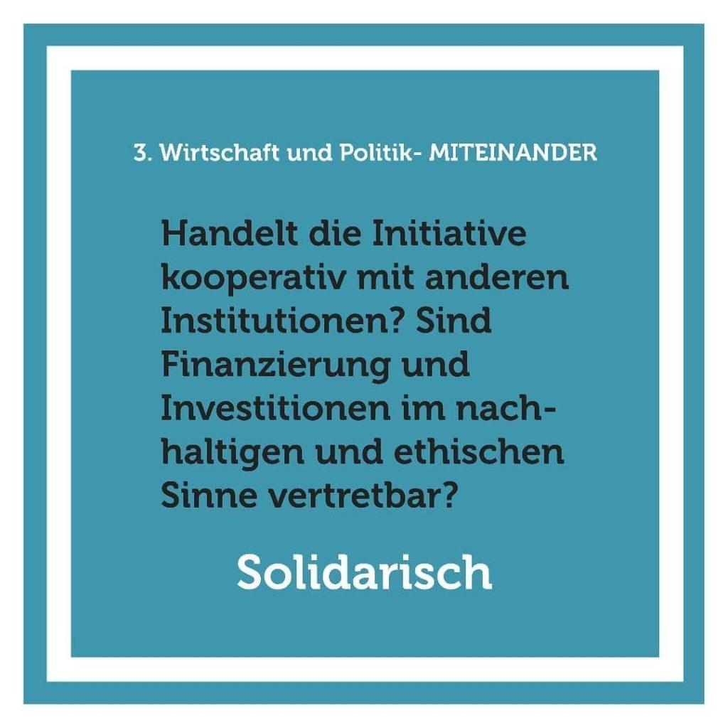 Handelt die Organisation kooperativ mit anderen Marktteilnehmenden? Sind Finanzierung und Investitionen im nachhaltigen und ethischen Sinne vertretbar und Eigentum gerecht verteilt?